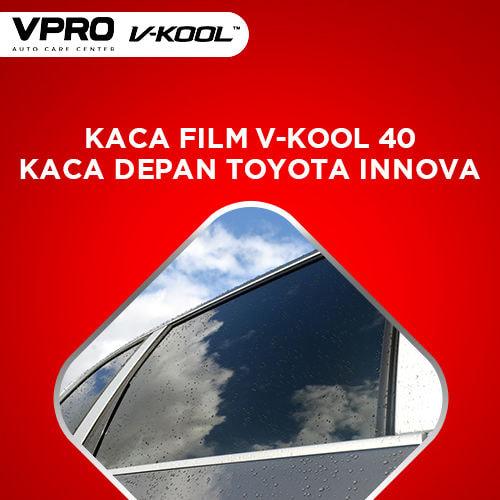 Kaca Film V-Kool 40 Kaca Depan Toyota Innova
